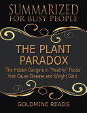 The Plant Paradox - Summarized for Busy People: The Hidden Dangers In Healthy Foods That Cause Disease and Weight Gain