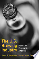 """The U.S. Brewing Industry: Data and Economic Analysis"" by Victor J. Tremblay, Victor J.. Tremblay, Carol Horton Tremblay, Massachusetts Institute of Technology. MIT"