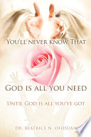 You Ll Never Know That God Is All You Need Book