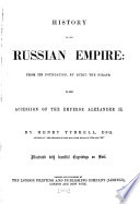 History of the Russian empire  from its foundation to the accession of Alexander ii