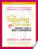 """The Tapping Solution for Weight Loss & Body Confidence: A Woman's Guide to Stressing Less, Weighing Less, and Loving More"" by Jessica Ortner"