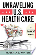 Unraveling U S  Health Care