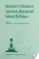 Beneficial Co Utilization of Agricultural  Municipal and Industrial by Products