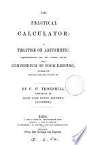 The practical calculator: a treatise on arithmetic