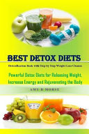 Best Detox Diets: Detoxification Book with Step by Step Weight Loss Cleanse Powerful Detox Diets for Releasing Weight, Increase Energy a