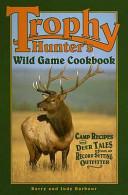 Trophy Hunters  Wild Game Cookbook