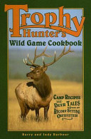 Trophy Hunters Wild Game Cookbook Barry Barbour Judy Barbour Google Books