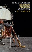 The Greatest Science Fiction Classics of H. G. Wells (Unabridged) [Pdf/ePub] eBook