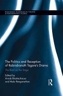 The Politics and Reception of Rabindranath Tagore   s Drama