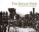 The Savage View: Charles Savage, Pioneer Mormon Photographer