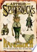 Arthur Spiderwicks Handbuch für die fantastische Welt um dich herum