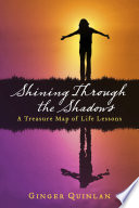 Shining Through the Shadows  : A Treasure Map of Life Lessons