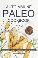 Autoimmune Paleo Cookbook  Deliciously Healthy Paleo Autoimmune Recipes