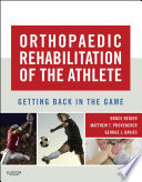 """Orthopaedic Rehabilitation of the Athlete: Getting Back in the Game"" by Bruce Reider, George Davies, Matthew T Provencher"