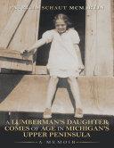 A Lumberman s Daughter Comes of Age In Michigan s Upper Peninsula  A Memoir