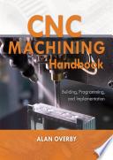 CNC Machining Handbook: Building, Programming, and Implementation