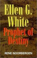 Ellen G. White: Prophet of Destiny
