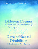 Different Dreams Reflections and Realities of Raising A Child With Developmental Disabilities A Road Map For New Parents