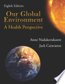 """Our Global Environment: A Health Perspective, Eighth Edition"" by Anne Nadakavukaren, Jack Caravanos"