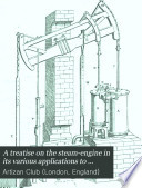 A Treatise on the Steam-engine in Its Various Applications to Mines, Mills, Steam Navigation, Railways, and Agriculture