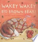 Wakey Wakey, Big Brown Bear!
