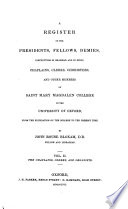 A Register Of The Presidents Fellows Demies Instructors In Grammar And In Music Chaplains Clerks Choristers And Other Members Of Saint Mary Magdalen College In The University Of Oxford From The Foundation Of The College To The Present Time