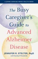 The Busy Caregiver's Guide to Advanced Alzheimer Disease Pdf/ePub eBook