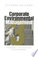 Corporate environmental management 3  : towards sustainable development