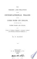 The theory and practice of the international trade of the United States and England  and of the trade of the United States and Canada