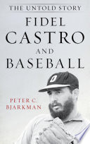 """""""Fidel Castro and Baseball: The Untold Story"""" by Peter C. Bjarkman"""