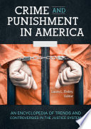 Crime and Punishment in America  An Encyclopedia of Trends and Controversies in the Justice System  2 volumes