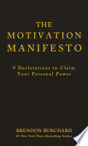 """The Motivation Manifesto: 9 Declarations to Claim Your Personal Power"" by Brendon Burchard"