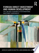 Foreign Direct Investment and Human Development  : The Law and Economics of International Investment Agreements
