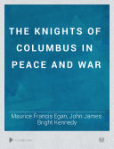 The Knights of Columbus in Peace and War