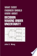 """What Every Engineer Should Know About Decision Making Under Uncertainty"" by John X. Wang"