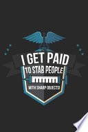I Get Paid to Stab People with Sharp Objects