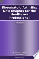 Rheumatoid Arthritis  New Insights for the Healthcare Professional  2011 Edition Book