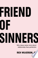 """Friend of Sinners: Why Jesus Cares More About Relationship Than Perfection"" by Rich Wilkerson Jr."