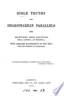 Bible truths with Shakespearean parallels, selections [compiled by James Brown].