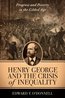 link to Henry George and the crisis of inequality : progress and poverty in the gilded age in the TCC library catalog