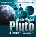 Why Do We Call Pluto A Dwarf  Astronomy Book Best Sellers   Children s Astronomy Books