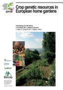 Crop genetic resources in European home gardens  Proceedings of a Workshop  3 4 October 2007  Ljubljana  Slovenia