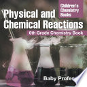 Physical and Chemical Reactions   6th Grade Chemistry Book   Children s Chemistry Books