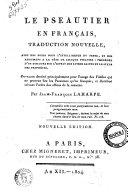 Le Pseautier en francais, traduction nouvelle, avec des notes pour l'intelligence du texte, et des argumens a la tete de chaque pseaume ... par Jean Francoise Laharpe