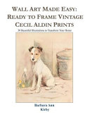 Wall Art Made Easy  Ready to Frame Vintage Cecil Aldin Prints  30 Beautiful Illustrations to Transform Your Home