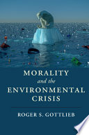 Morality and the Environmental Crisis Book