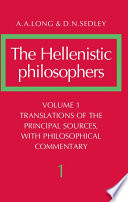 The Hellenistic Philosophers  Volume 1  Translations of the Principal Sources with Philosophical Commentary