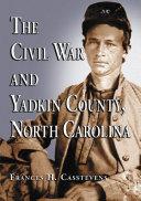 Pdf The Civil War and Yadkin County, North Carolina Telecharger