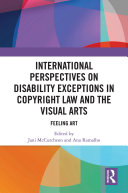 International Perspectives on Disability Exceptions in Copyright Law and the Visual Arts Book