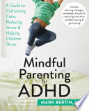 """Mindful Parenting for ADHD: A Guide to Cultivating Calm, Reducing Stress, and Helping Children Thrive"" by Mark Bertin, Ari Tuckman"